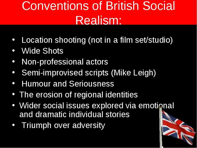 Conventions of British Social Realism: Location shooting (not in a film set/s...