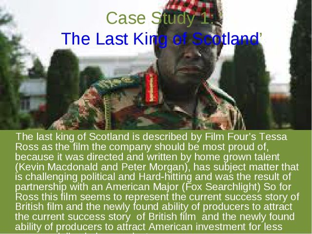 Case Study 1: 'The Last King of Scotland' The last king of Scotland is descri...