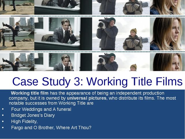 Case Study 3: Working Title Films Working title film has the appearance of be...