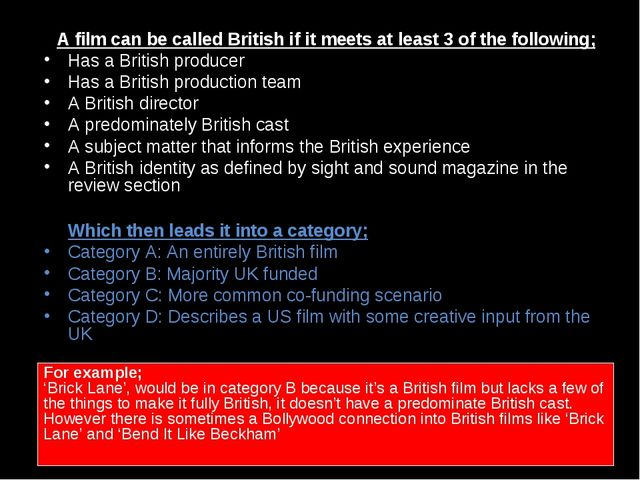 A film can be called British if it meets at least 3 of the following; Has a B...