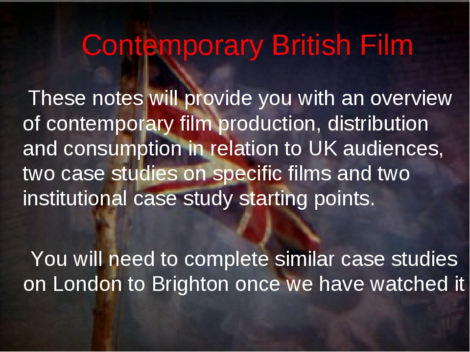 Contemporary British Film These notes will provide you with an overview of co...