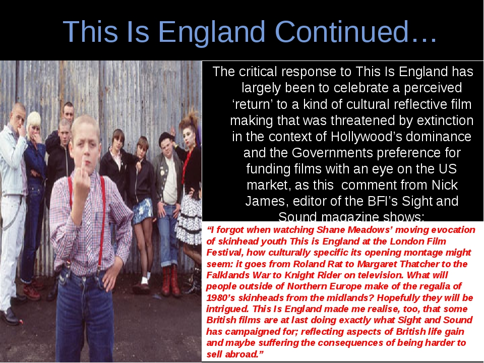 This Is England Continued… The critical response to This Is England has large...