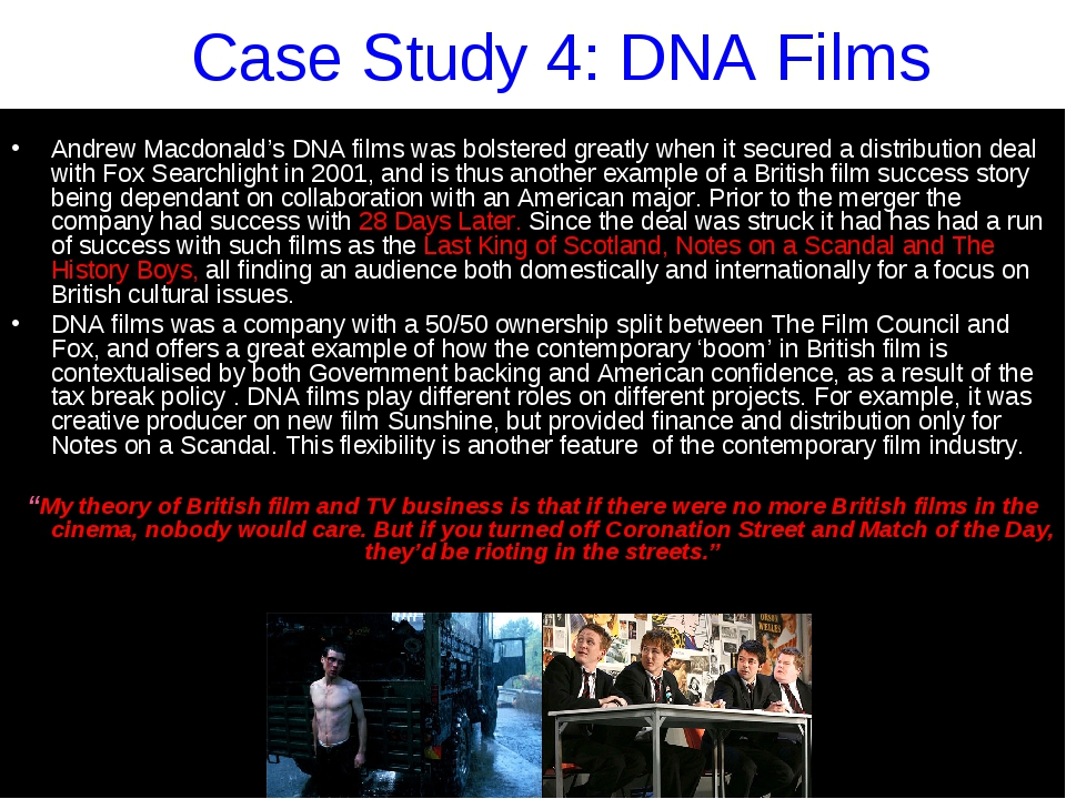 Case Study 4: DNA Films Andrew Macdonald's DNA films was bolstered greatly wh...