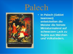 Palech In Palech (Gebiet Iwanowo) entwickelten die Meister die feinste Miniat