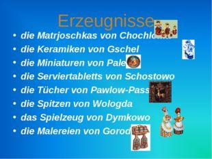 Erzeugnisse die Matrjoschkas von Chochloma die Keramiken von Gschel die Minia