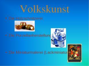 Volkskunst Die Holzschnitzerei Die Porzellanherstellung Die Miniaturmalerei (
