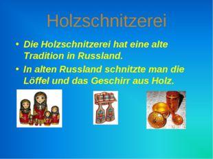 Holzschnitzerei Die Holzschnitzerei hat eine alte Tradition in Russland. In a