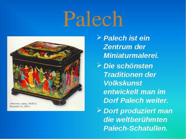 Palech Palech ist ein Zentrum der Miniaturmalerei. Die schönsten Traditionen...