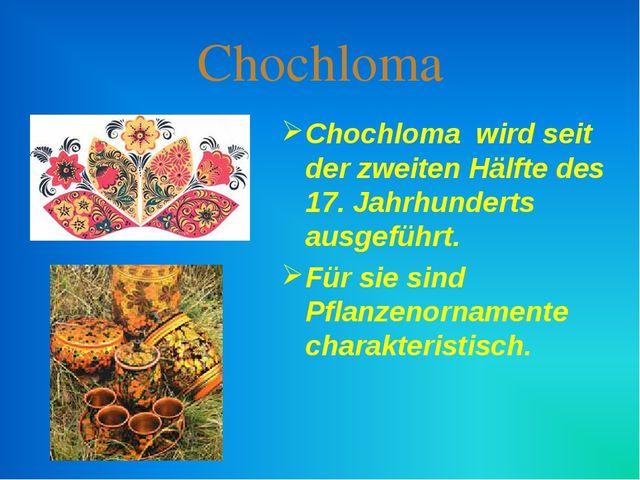 Chochloma Chochloma wird seit der zweiten Hälfte des 17. Jahrhunderts ausgefü...