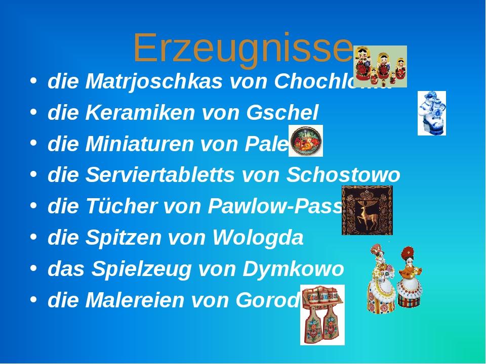 Erzeugnisse die Matrjoschkas von Chochloma die Keramiken von Gschel die Minia...