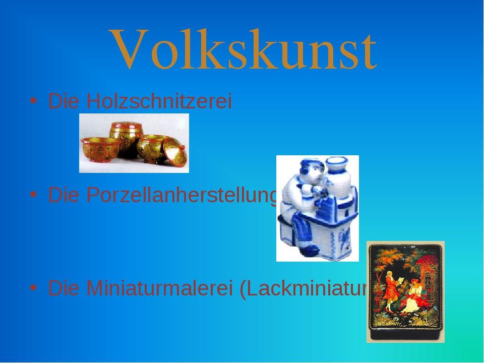 Volkskunst Die Holzschnitzerei Die Porzellanherstellung Die Miniaturmalerei (...
