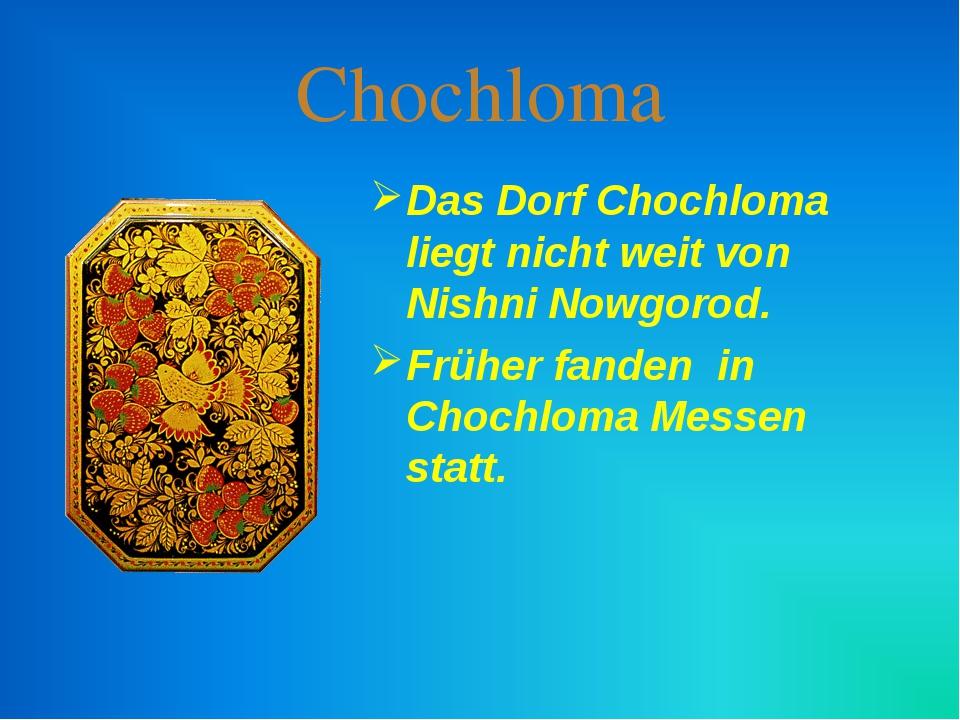 Chochloma Das Dorf Chochloma liegt nicht weit von Nishni Nowgorod. Früher fan...