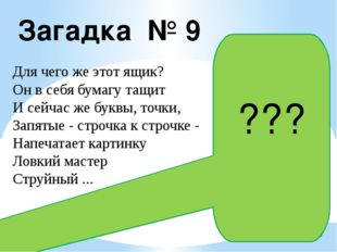 Загадка № 9 Для чего же этот ящик? Он в себя бумагу тащит И сейчас же буквы,