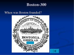 Boston-300 When was Boston founded?