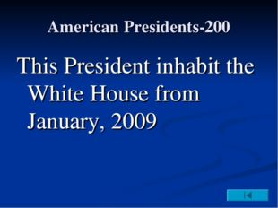American Presidents-200 This President inhabit the White House from January,