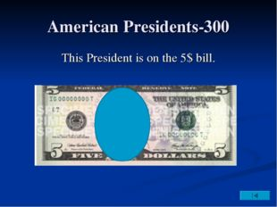 American Presidents-300 This President is on the 5$ bill.