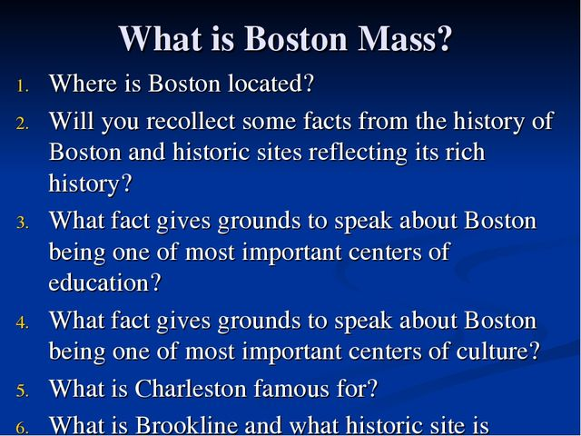 What is Boston Mass? Where is Boston located? Will you recollect some facts f...