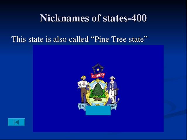 "Nicknames of states-400 This state is also called ""Pine Tree state"""