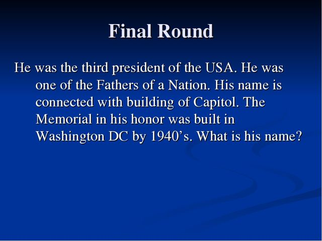 Final Round He was the third president of the USA. He was one of the Fathers...