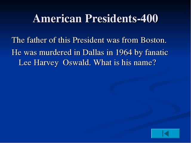 American Presidents-400 The father of this President was from Boston. He was...