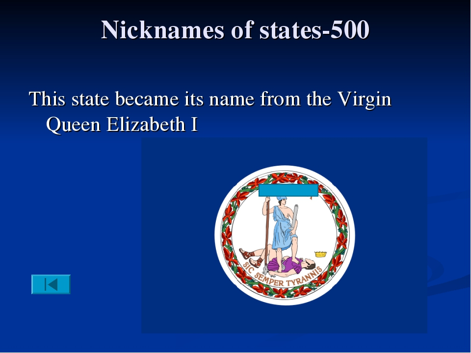 Nicknames of states-500 This state became its name from the Virgin Queen Eliz...