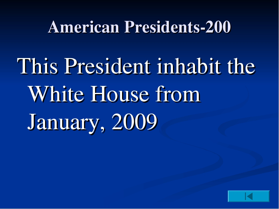 American Presidents-200 This President inhabit the White House from January,...