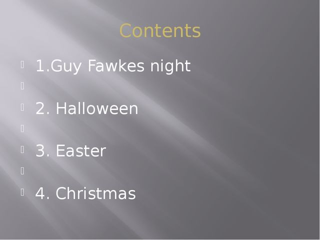 Contents 1.Guy Fawkes night 2. Halloween   3. Easter   4. Christmas