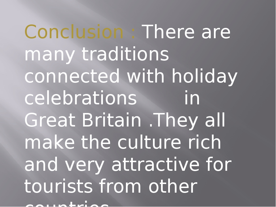 Conclusion : There are many traditions connected with holiday celebrations i...