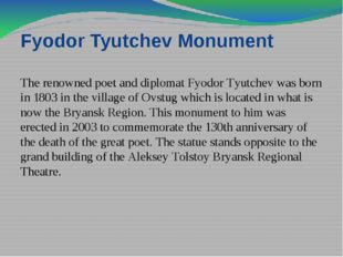 Fyodor Tyutchev Monument The renowned poet and diplomat Fyodor Tyutchev was b