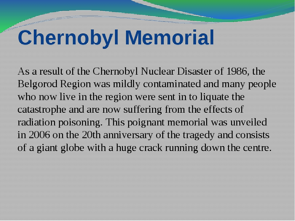 Chernobyl Memorial As a result of the Chernobyl Nuclear Disaster of 1986, the...