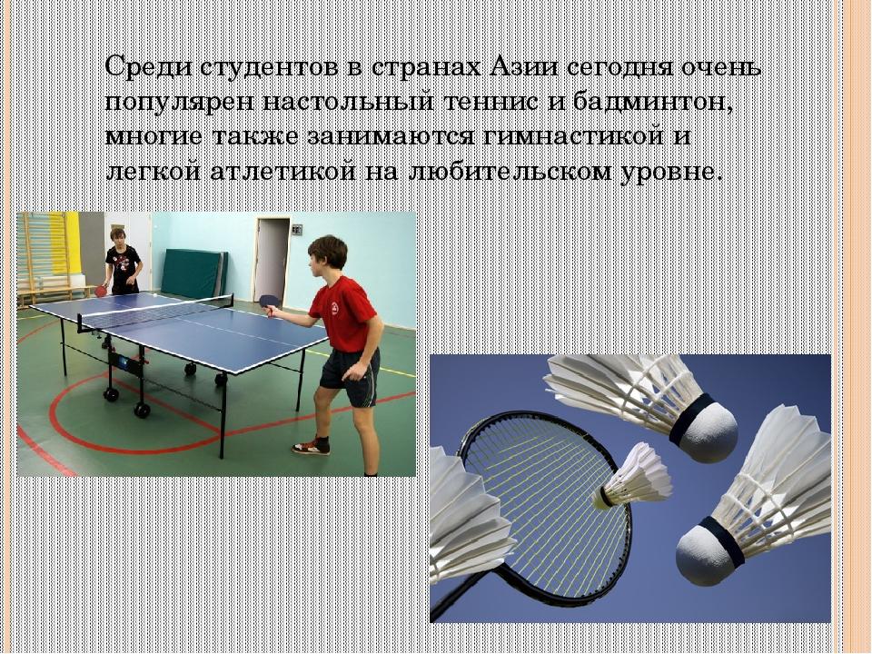 Среди студентов в странах Азии сегодня очень популярен настольный теннис и ба...