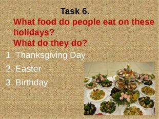 Task 6. What food do people eat on these holidays? What do they do? 1. Thank