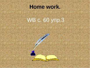 Home work. WB c. 60 упр.3