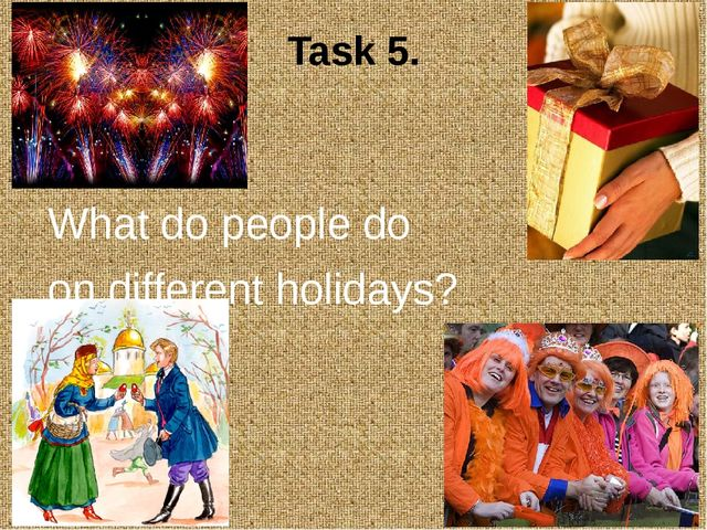 Task 5. What do people do on different holidays?