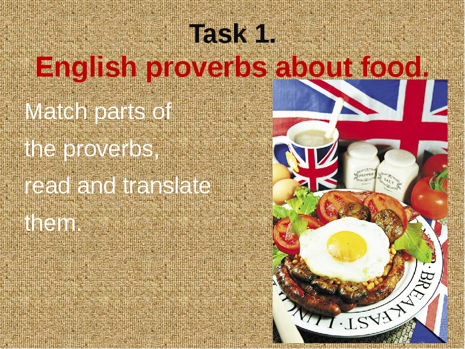 Task 1. English proverbs about food. Match parts of the proverbs, read and tr...