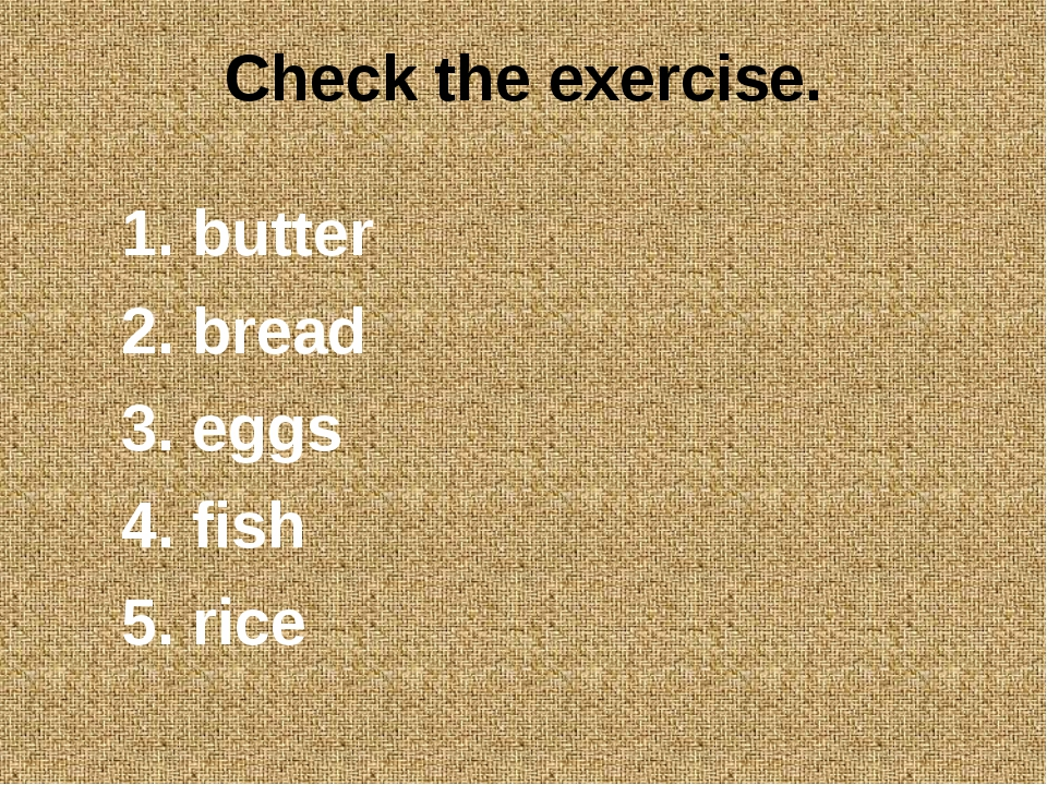 Check the exercise. 1. butter 2. bread 3. eggs 4. fish 5. rice 6. meat 7. gra...