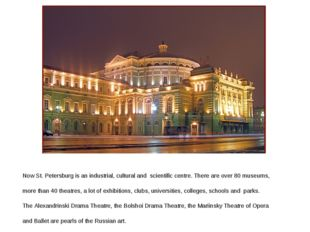 Now St. Petersburg is an industrial, cultural and scientific centre. There ar