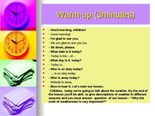 Warm-up (3minutes) - Good morning, children! - Good morning! - I'm glad to se