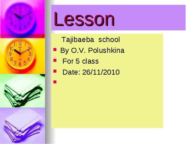 Lesson Tajibaeba school By O.V. Polushkina For 5 class Date: 26/11/2010