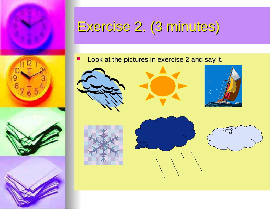 Exercise 2. (3 minutes) Look at the pictures in exercise 2 and say it.