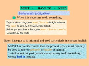 MUST - HAVE TO - NEED 1-Necessity (obligation) When it is necessary to do som