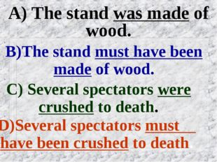 A) The stand was made of wood. B)The stand must have been made of wood. C) Se