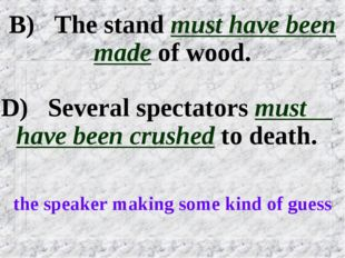B) The stand must have been made of wood. D) Several spectators must have bee