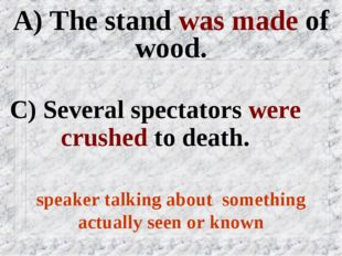 A) The stand was made of wood. C) Several spectators were crushed to death. s