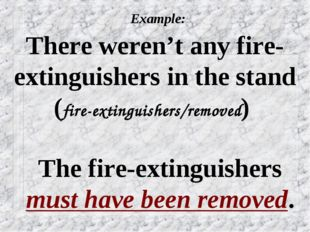 Example: There weren't any fire-extinguishers in the stand (fire-extinguishe
