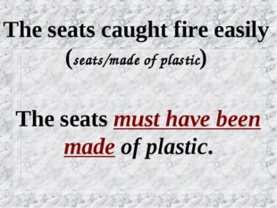 The seats caught fire easily (seats/made of plastic) The seats must have been