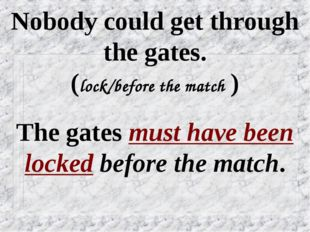Nobody could get through the gates. (lock/before the match ) The gates must h