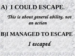 A) I COULD ESCAPE. B)I MANAGED TO ESCAPE I escaped This is about general abil