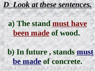 D Look at these sentences. a) The stand must have been made of wood. b) In fu