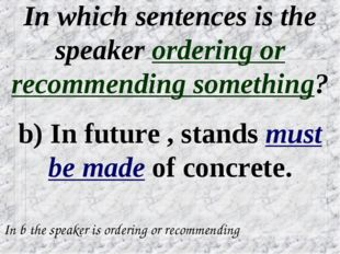 In which sentences is the speaker ordering or recommending something? b) In f